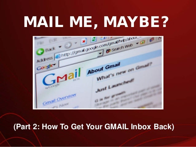MAIL ME, MAYBE? (Part 2: How To Get Your GMAIL Inbox Back)
