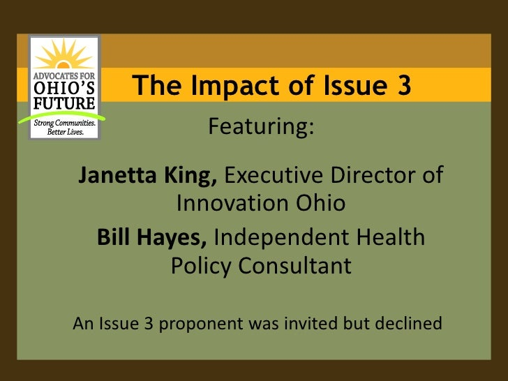 The Impact of Issue 3                Featuring:Janetta King, Executive Director of          Innovation Ohio  Bill Hayes, I...