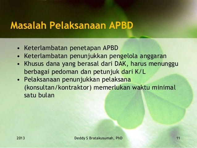 Masalah Pelaksanaan APBD • Keterlambatan penetapan APBD • Keterlambatan penunjukkan pengelola anggaran • Khusus dana yang ...
