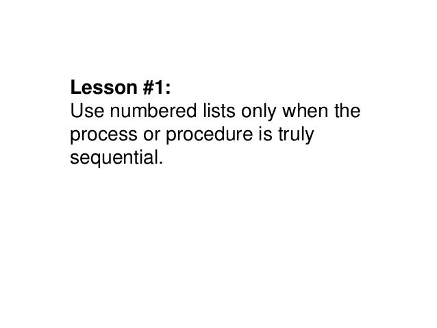 Lesson #1:Use numbered lists only when theprocess or procedure is trulysequential.