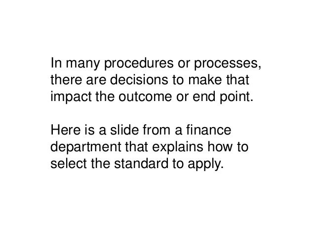 In many procedures or processes,there are decisions to make thatimpact the outcome or end point.Here is a slide from a fin...
