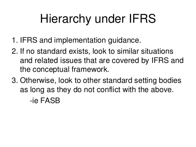 Hierarchy under IFRS1. IFRS and implementation guidance.2. If no standard exists, look to similar situationsand related is...
