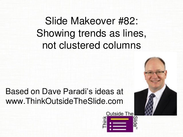 Slide Makeover #82: Showing trends as lines, not clustered columns Based on Dave Paradi's ideas at www.ThinkOutsideTheSlid...