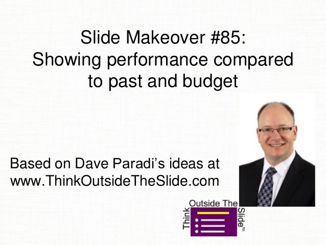 Slide Makeover #85: Showing performance compared to past and budget Based on Dave Paradi's ideas at www.ThinkOutsideTheSli...