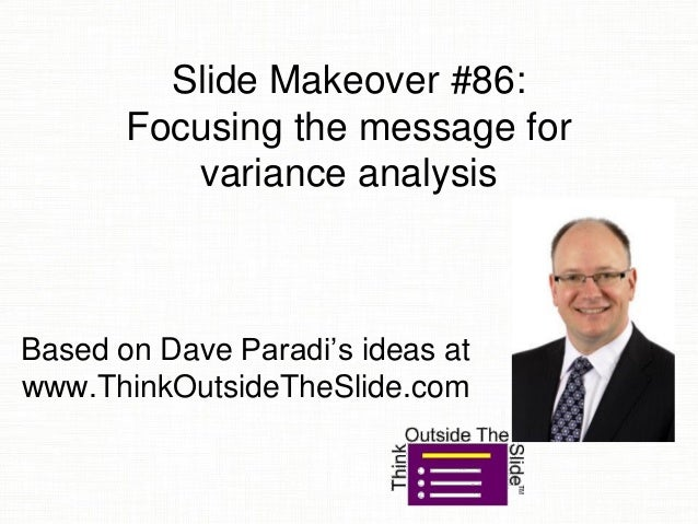Slide Makeover #86: Focusing the message for variance analysis Based on Dave Paradi's ideas at www.ThinkOutsideTheSlide.com