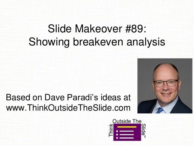 Slide Makeover #89: Showing breakeven analysis Based on Dave Paradi's ideas at www.ThinkOutsideTheSlide.com