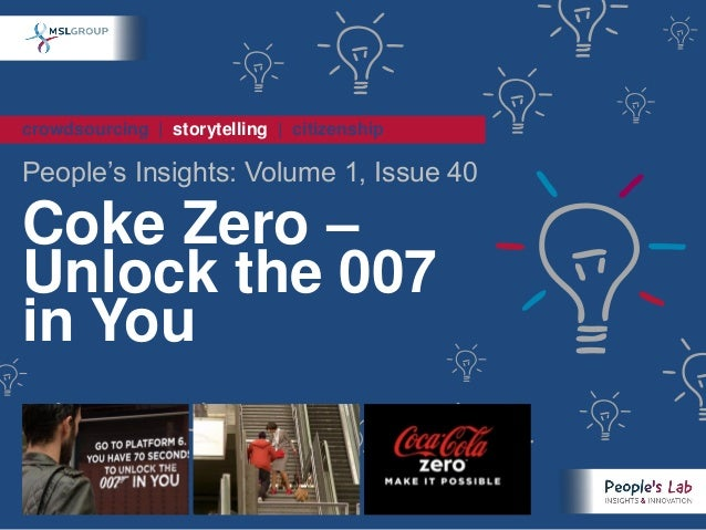 crowdsourcing | storytelling | citizenshipPeople's Insights: Volume 1, Issue 40Coke Zero –Unlock the 007in You