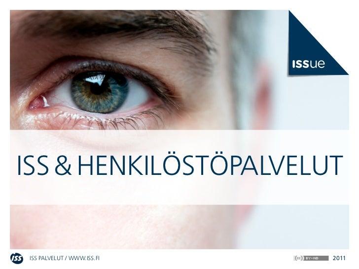 ISS & henkIlöStöPalvelutISS Palvelut / www.ISS.fI   2011