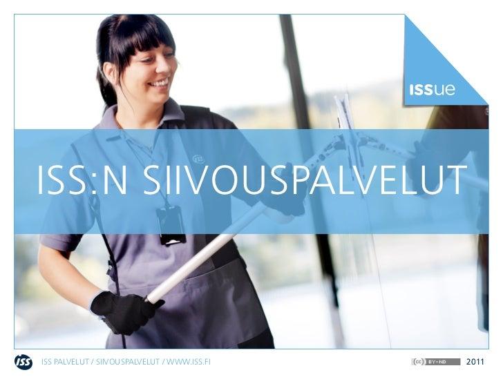 ISS:N SIIVOUSPALVELUTISS PALVELUT / SIIVOUSPALVELUT / WWW.ISS.FI   2011