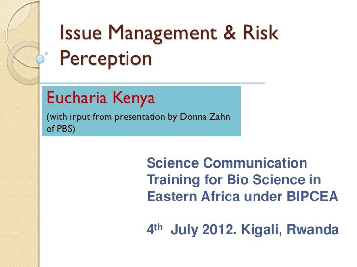 Issue Management & Risk   PerceptionEucharia Kenya(with input from presentation by Donna Zahnof PBS)                      ...