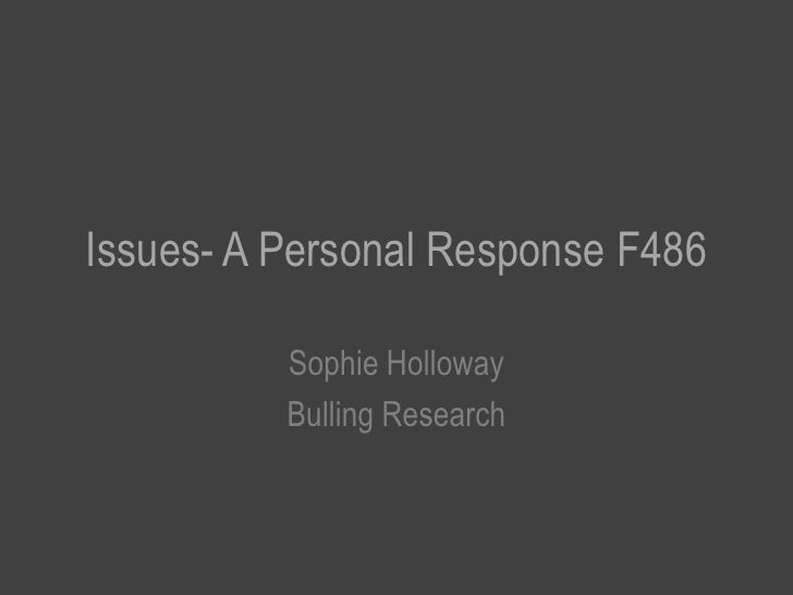 Issues- A Personal Response F486<br />Sophie Holloway <br />Bulling Research <br />