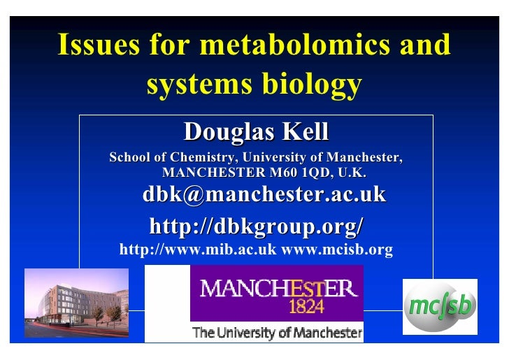 Issues for metabolomics and        systems biology               Douglas Kell    School of Chemistry, University of Manche...