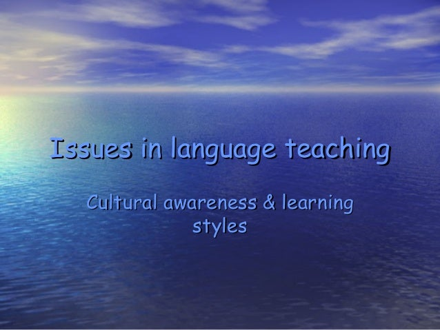 Issues in language teachingIssues in language teaching Cultural awareness & learningCultural awareness & learning stylesst...