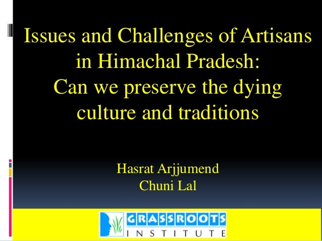Issues and Challenges of Artisans      in Himachal Pradesh:    Can we preserve the dying      culture and traditions      ...