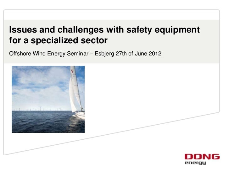 Issues and challenges with safety equipmentfor a specialized sectorOffshore Wind Energy Seminar – Esbjerg 27th of June 2012