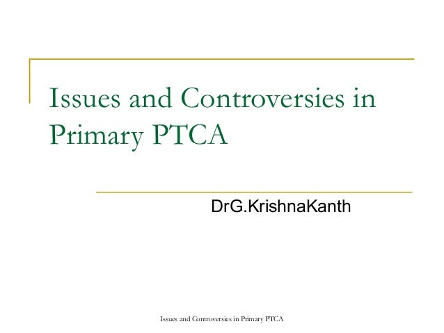 Issues and Controversies inPrimary PTCA                         DrG.KrishnaKanth         Issues and Controversies in Prima...
