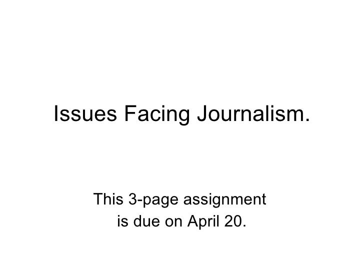 Issues Facing Journalism. This 3-page assignment  is due on April 20.