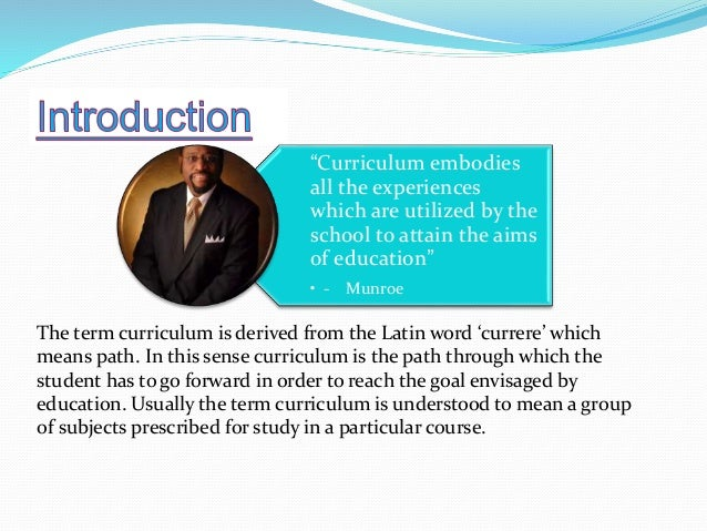 """""""Curriculum embodies all the experiences which are utilized by the school to attain the aims of education"""" • - Munroe The ..."""