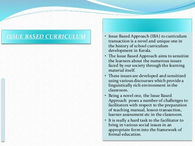 ISSUE BASED CURRICULUM • Issue Based Approach (IBA) to curriculum transaction is a novel and unique one in the history of ...