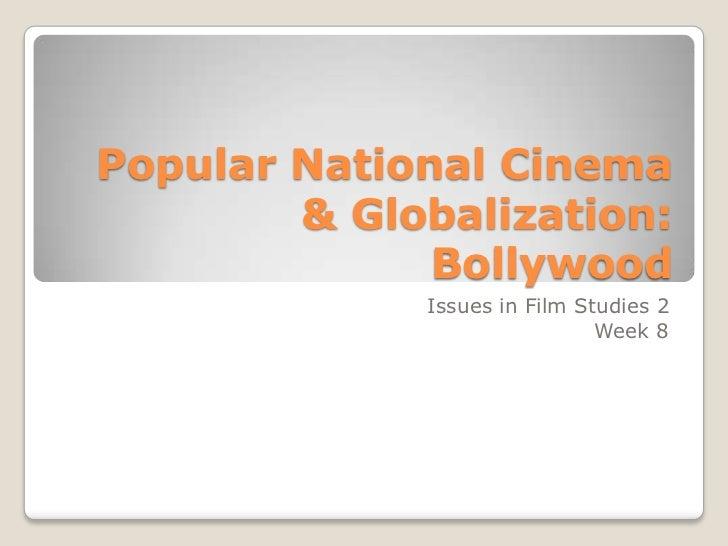 Popular National Cinema & Globalization: Bollywood<br />Issues in Film Studies 2<br />Week 8 <br />