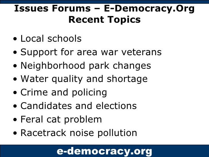 Issues Forums – E-Democracy.Org Recent Topics <ul><li>Local schools </li></ul><ul><li>Support for area war veterans </li><...