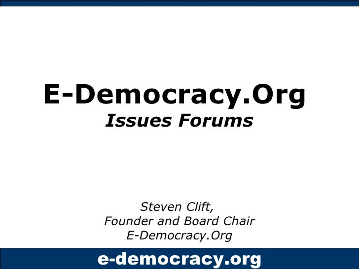 E-Democracy.Org  Issues Forums Steven Clift,  Founder and Board Chair E-Democracy.Org