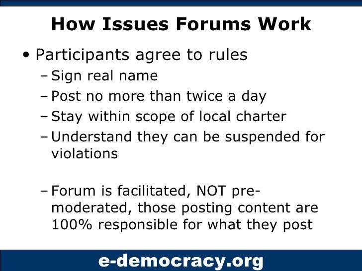 How Issues Forums Work <ul><li>Participants agree to rules </li></ul><ul><ul><li>Sign real name </li></ul></ul><ul><ul><li...