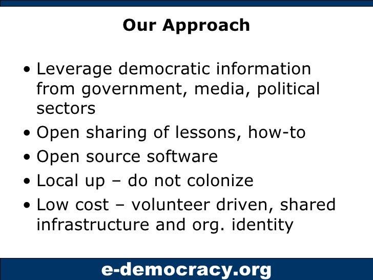Our Approach <ul><li>Leverage democratic information from government, media, political sectors </li></ul><ul><li>Open shar...