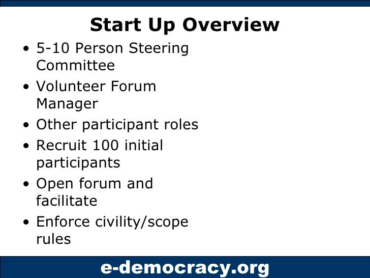 Start Up Overview <ul><li>5-10 Person Steering Committee </li></ul><ul><li>Volunteer Forum Manager </li></ul><ul><li>Other...
