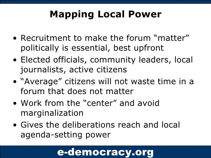 "Mapping Local Power <ul><li>Recruitment to make the forum ""matter"" politically is essential, best upfront </li></ul><ul><l..."