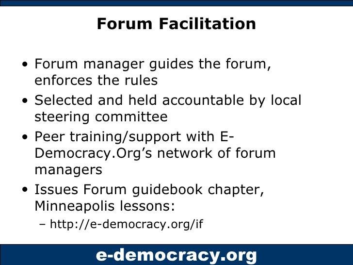 Forum Facilitation <ul><li>Forum manager guides the forum, enforces the rules </li></ul><ul><li>Selected and held accounta...