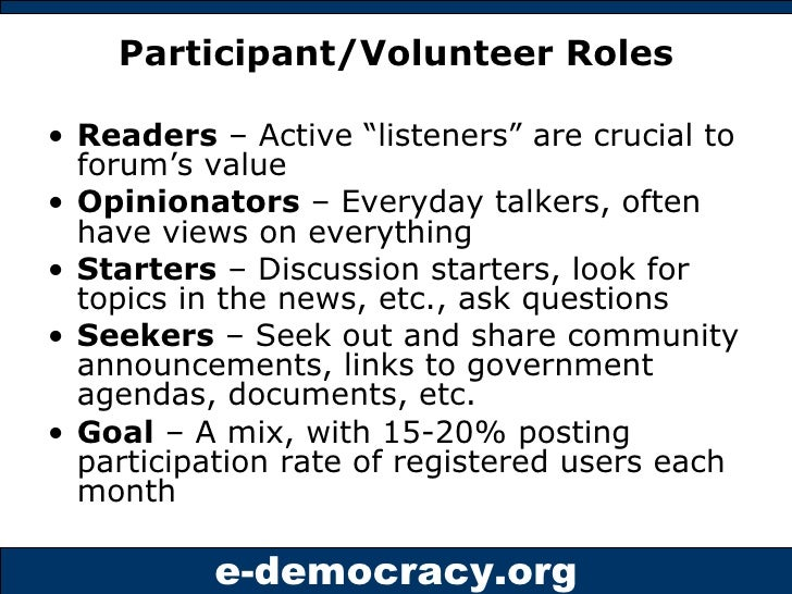 "Participant/Volunteer Roles <ul><li>Readers  – Active ""listeners"" are crucial to forum's value </li></ul><ul><li>Opinionat..."