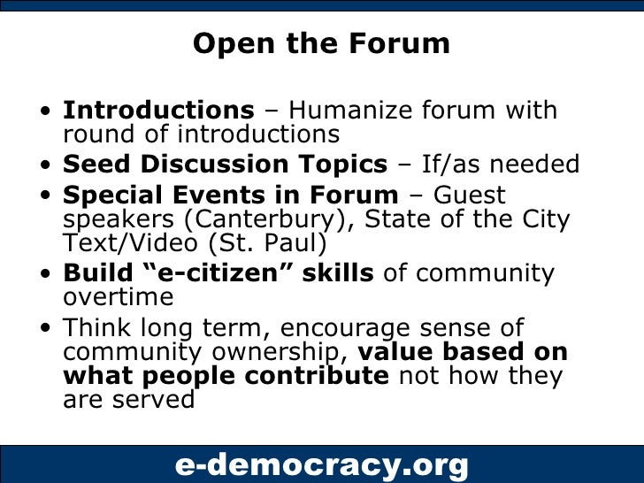 Open the Forum <ul><li>Introductions  – Humanize forum with round of introductions </li></ul><ul><li>Seed Discussion Topic...