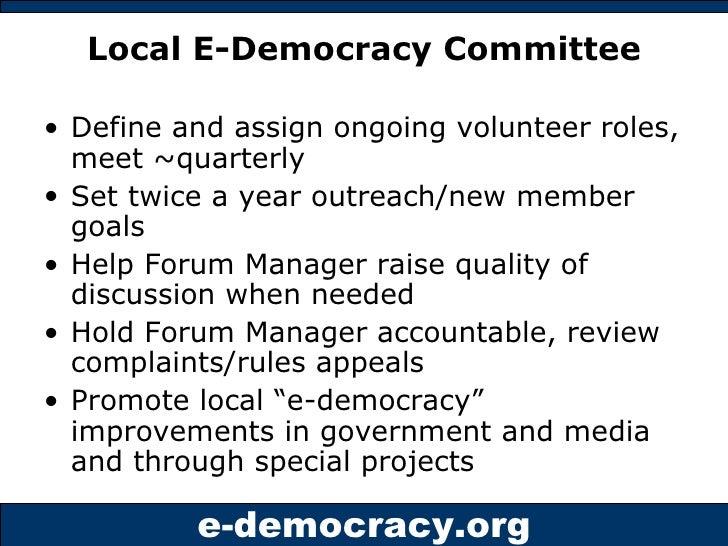 Local E-Democracy Committee <ul><li>Define and assign ongoing volunteer roles, meet ~quarterly </li></ul><ul><li>Set twice...