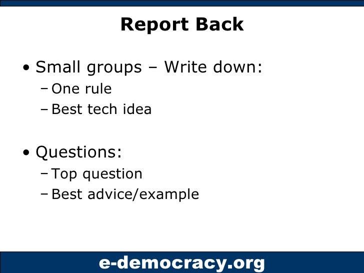Report Back <ul><li>Small groups – Write down: </li></ul><ul><ul><li>One rule </li></ul></ul><ul><ul><li>Best tech idea </...