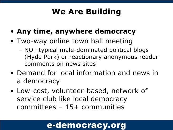 We Are Building <ul><li>Any time, anywhere democracy </li></ul><ul><li>Two-way online town hall meeting  </li></ul><ul><ul...