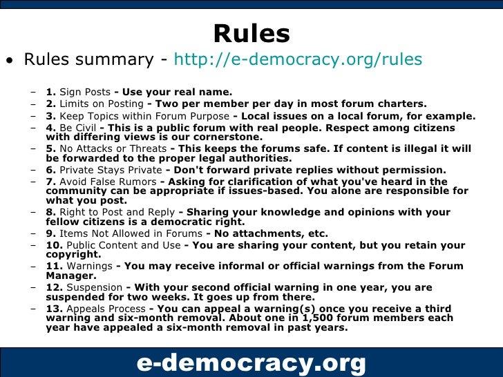 Rules <ul><li>Rules summary -  http://e-democracy.org/rules </li></ul><ul><ul><li>1.  Sign Posts  - Use your real name. </...