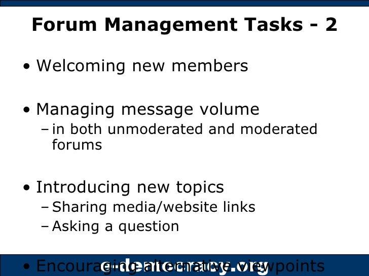 Forum Management Tasks - 2 <ul><li>Welcoming new members </li></ul><ul><li>Managing message volume  </li></ul><ul><ul><li>...