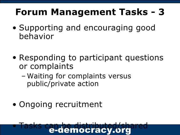 Forum Management Tasks - 3 <ul><li>Supporting and encouraging good behavior </li></ul><ul><li>Responding to participant qu...