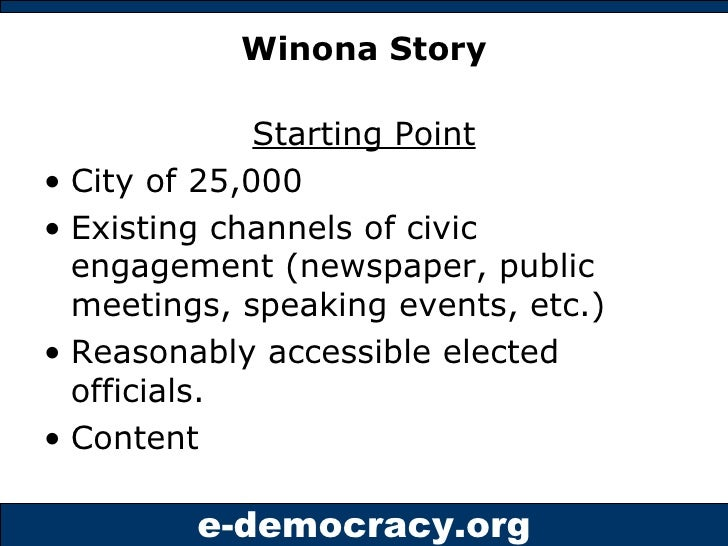 Winona Story <ul><li>Starting Point </li></ul><ul><li>City of 25,000 </li></ul><ul><li>Existing channels of civic engageme...