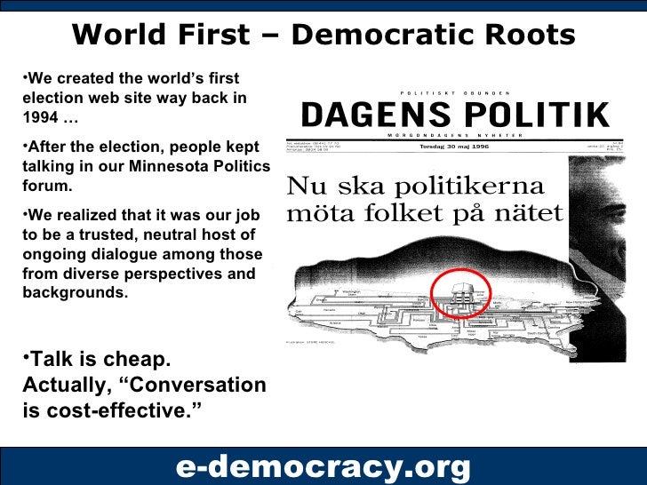 World First – Democratic Roots <ul><li>We created the world's first election web site way back in 1994 … </li></ul><ul><li...