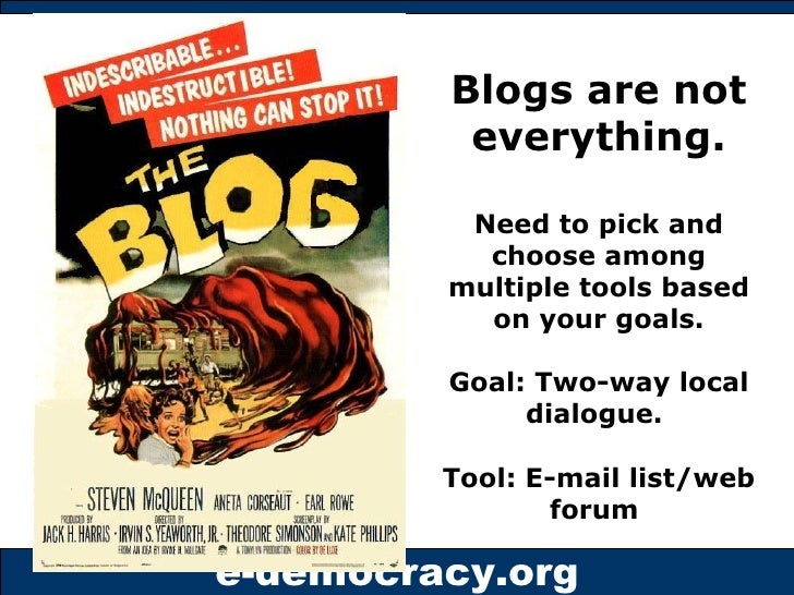 Blogs are not everything. Need to pick and choose among multiple tools based on your goals. Goal: Two-way local dialogue. ...