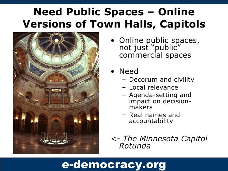 "Need Public Spaces – Online Versions of Town Halls, Capitols <ul><li>Online public spaces, not just ""public"" commercial sp..."