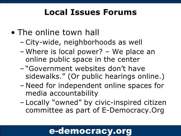 Local Issues Forums <ul><li>The online town hall </li></ul><ul><ul><li>City-wide, neighborhoods as well </li></ul></ul><ul...