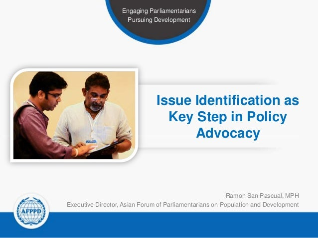 Engaging Parliamentarians Pursuing Development  Issue Identification as Key Step in Policy Advocacy  Ramon San Pascual, MP...
