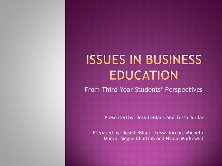 From Third Year Students' Perspectives Presented by: Josh LeBlanc and Tessa Jordan Prepared by: Josh LeBlanc, Tessa Jordan...