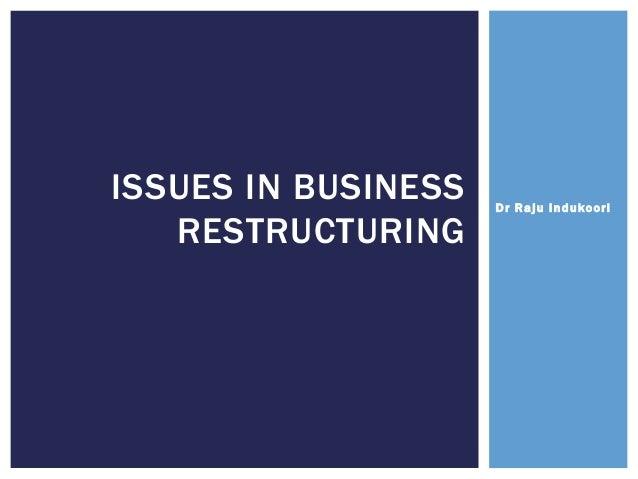 Dr Raju Indukoori ISSUES IN BUSINESS RESTRUCTURING