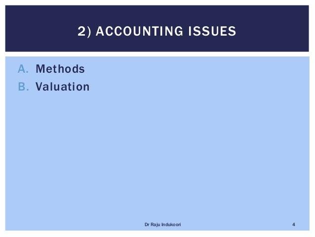 A. Methods B. Valuation 2) ACCOUNTING ISSUES Dr Raju Indukoori 4