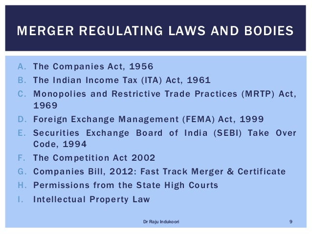 A. The Companies Act, 1956 B. The Indian Income Tax (ITA) Act, 1961 C. Monopolies and Restrictive Trade Practices (MRTP) A...