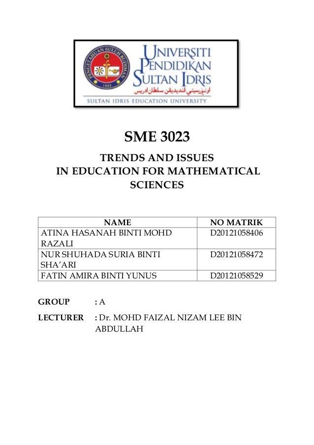 SME 3023  TRENDS AND ISSUES  IN EDUCATION FOR MATHEMATICAL  SCIENCES  NAME NO MATRIK  ATINA HASANAH BINTI MOHD  RAZALI  D2...